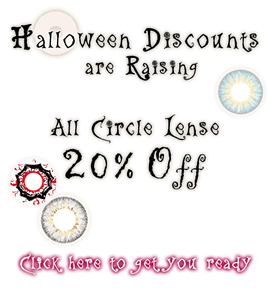 Halloween discounts are raising. All circle lenses 20% off, click here to get you ready.
